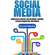 Social Media Marketing Strategy (For Facebook, YouTube, Affiliate Marketing, and Google Book 1) (English Edition)