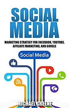 Social Media Marketing Strategy (For Facebook, YouTube, Affiliate Marketing, and Google Book 1) (English Edition) von [Greene, Michael]