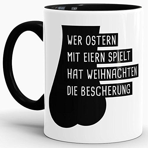 """Spruch-Tasse """"Wer Ostern mit Eiern Spielt"""" Innen & Henkel Schwarz / Ostern / Weihnachten / Baby / Schwanger / Tasse mit Spruch / Witzig / Lustig / Mug / Cup / Beste Qualität - 25 Jahre Erfahrung"""