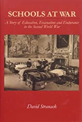 Schools at War: The Story of Education, Evacuation and Endurance in the Second World War