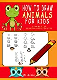 How To Draw Animals For Kids: Step By Step Drawing Book For Kids, Learn To Draw Animals In a Fun And Easy Way (Drawing For Kids Activities 1)