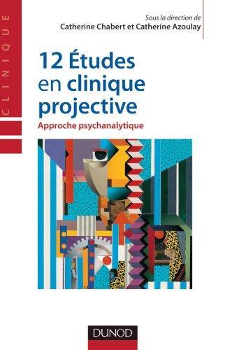 12 études en clinique projective - Approche psychanalytique