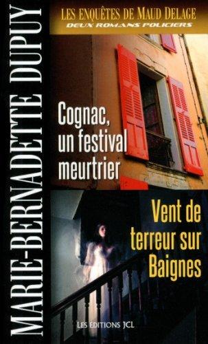 Les enqu?tes de Maud Delage - 3: Cognac, un festival meurtrier / Vent de terreur sur Baignes by Marie-Bernadette Dupuy (September 02,2013)