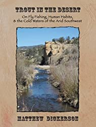 Trout in the Desert: On Fly Fishing, Human Habits, and the Cold Waters of the Arid Southwest (Heartstreams) by Matthew Dickerson (2015-10-01)