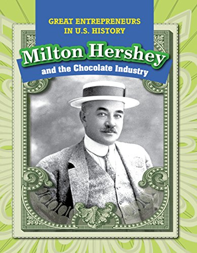 Milton Hershey and the Chocolate Industry (Great Entrepreneurs in U.S. History)