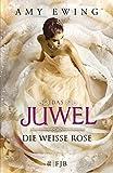 Das Juwel: Die Weiße Rose von Amy Ewing