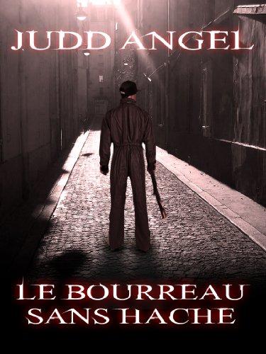 Lire en ligne LE BOURREAU SANS HACHE (MEURTRES EN SERIE -LIVRE 3-) pdf, epub ebook