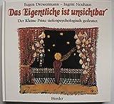 Das Eigentliche ist unsichtbar. Der Kleine Prinz tiefenpsychologisch gedeutet - Eugen Drewermann, Ingritt Neuhaus