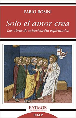 Sólo el amor crea. Las obras de misericordia espiritual (Patmos) por Fabio Rosini