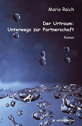 Der Urtraum: Unterwegs zur Partnerschaft: Roman (edition fischer)