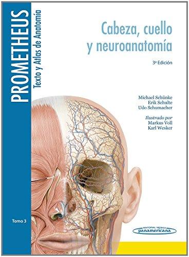 PROMETHEUS:Texto y Atlas Anatom.3aEd,3T: Prometheus. Texto y Altas de Anatomía. Tomo 3. Cabeza, Cuello y Neuroanatomía por Michael Schünke /  Erik Schulte /  Udo Schumacher