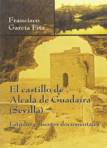 El castillo de Alcalá de Guadaira (Sevilla) : estudio y fuentes documentales