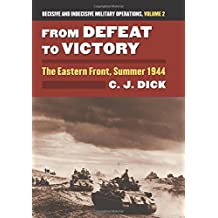 From Defeat to Victory: The Eastern Front, Summer 1944 Decisive and Indecisive Military Operations, Volume 2 (Modern War Studies (Hardcover))
