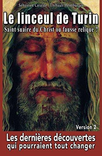 Le linceul de Turin, saint suaire du Christ ou fausse relique ?: Les dernières découvertes qui pourraient tout changer