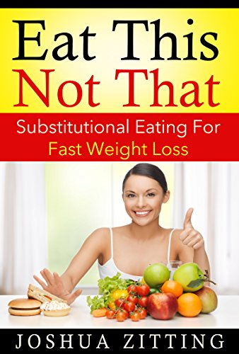 Eat This Not That Substitutional Eating For Massive Weight Loss