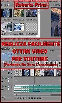 Realizza facilmente ottimi video per Youtube von [Prinzi, Roberto]