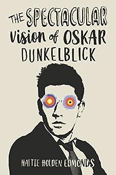 The Spectacular Vision of Oskar Dunkelblick by [Holden Edmonds, Hattie]