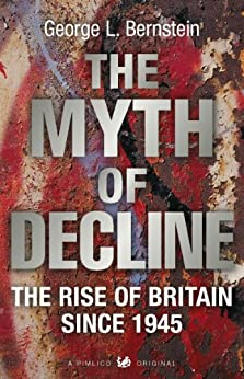 The Myth Of Decline: The Rise of Britain Since 1945 by [Bernstein, George L]