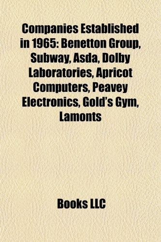 Companies Established in 1965: Benetton Group, Subway, Asda, Dolby Laboratories, Apricot Computers, Peavey Electronics, Gold's Gym, Lamonts