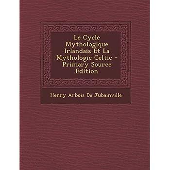 Le Cycle Mythologique Irlandais Et La Mythologie Celtic - Primary Source Edition