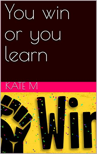 You win or you learn (English Edition)
