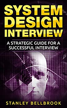 System Design Interview: A Strategic Guide for a Successful Interview by [Bellbrook, Stanley]