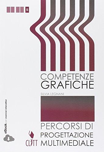Competenze grafiche. Progettazione multimediale. Per le Scuole superiori. Con e-book