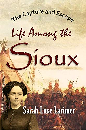 The Capture and Escape: Life Among the Sioux (1870) (English Edition)