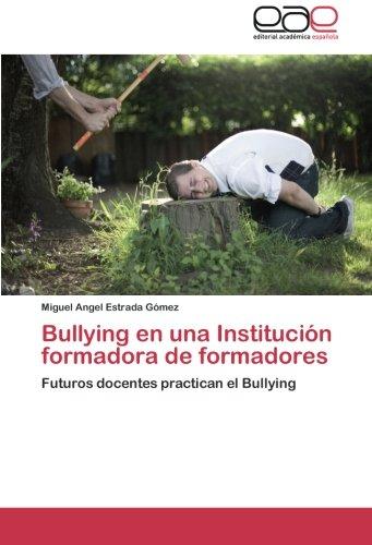 Bullying en una Institución formadora de formadores: Futuros docentes practican el Bullying
