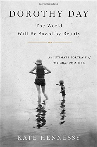 dorothy-day-the-world-will-be-saved-by-beauty-an-intimate-portrait-of-my-grandmother