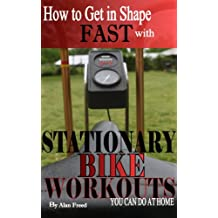 How To Get In Shape Fast With Stationary Bike Workouts You Can Do At Home (English Edition)