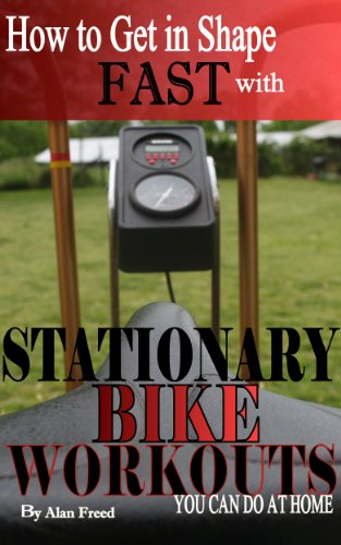 How To Get In Shape Fast With Stationary Bike Workouts You Can Do At Home (English Edition) -