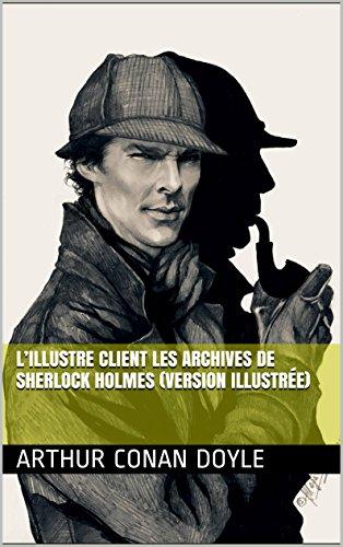 L'ILLUSTRE CLIENT Les Archives de Sherlock Holmes (version illustrée) par Arthur Conan Doyle