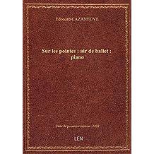 Sur les pointes : air de ballet : piano / Edouard Cazaneuve