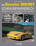 Das Porsche Boxster 986/987 Schrauberhandbuch: (1997–2008) - Reparieren und Optimieren leicht gemacht