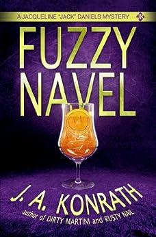 "Fuzzy Navel - A Thriller (Jacqueline ""Jack"" Daniels Mysteries Book 5) (English Edition) von [Konrath, J.A., Kilborn, Jack]"