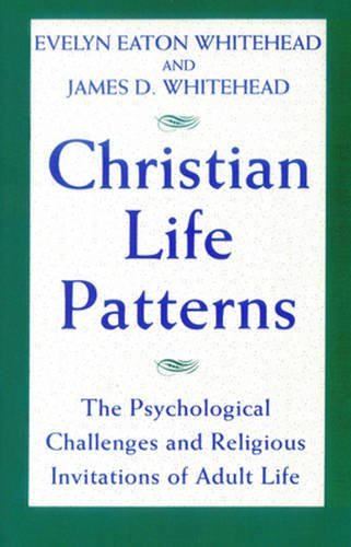 Christian Life Patterns: The Psychological Challenges and Religious Invitations of Adult Life by Evelyn Eaton Whitehead (1992-07-01)