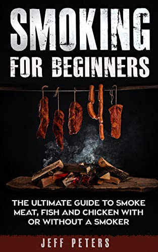 Smoking for Beginners: The ultimate guide to smoke meat, fish and chicken with or without a smoker (English Edition)