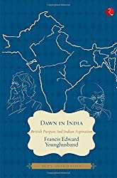 Dawn in India: British purpose and Indian Aspiration