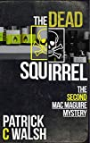 The Dead Squirrel (The Mac Maguire detective mysteries Book 2)