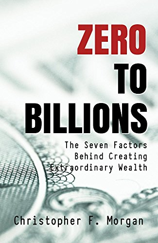 zero-to-billions-the-seven-factors-behind-creating-extraordinary-wealth