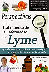 Perspectivas en el Tratamiento de la Enfermedad de Lyme: 13 Profesionales de la Salud Expertos en la Enfermedad de Lyme Comparten Sus Estrategias de Curación