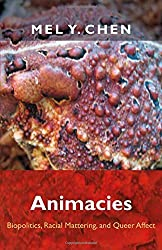 Animacies: Biopolitics, Racial Mattering, and Queer Affect (Perverse Modernities) (Perverse Modernities: A Series Edited by Jack Halberstam and Lisa Lowe) by Mel Y. Chen (2012-08-25)