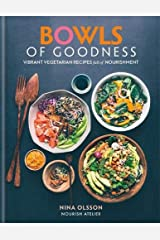 Bowls of Goodness: Vibrant Vegetarian Recipes Full of Nourishment Hardcover