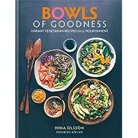 Bowls of Goodness  Vibrant Vegetarian Recipes Full of Nourishment
