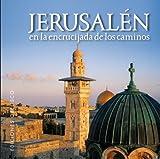 Jerusalén, en la encrucijada de los caminos (METAFÍSICA Y ESPIRITUALIDAD)