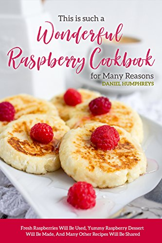 This is Such a Wonderful Raspberry Cookbook for Many Reasons: Fresh Raspberries Will Be Used, Yummy Raspberry Dessert Will Be Made, And Many Other Recipes Will Be Shared (English Edition) Grape Leaf Dish