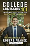 College Admission 101: Simple Answers to Tough Questions about College Admissions and...