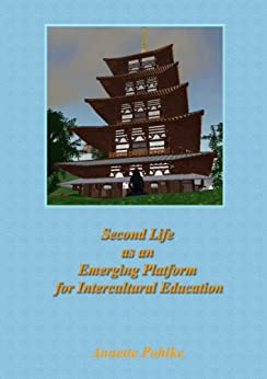 Second Life as an Emerging Platform for Intercultural Education (English Edition) von [Pohlke, Annette]