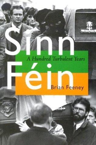 Sinn Fein: A Hundred Turbulent Years (History of Ireland & the Irish Diaspora) by Brian Feeney (2003-03-24)